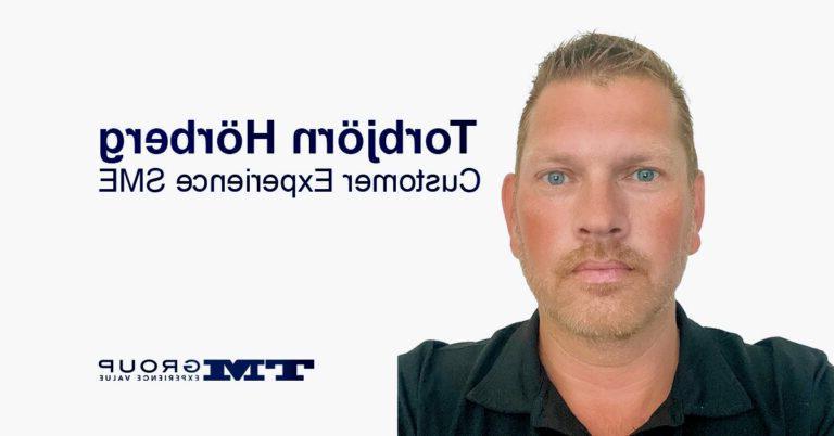 Torbjörn Hörberg是TM集团所有客户体验解决方案的主题专家